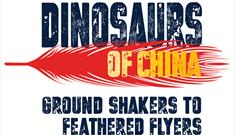 Dinosaurs of China: Ground Shakers to Feathered Flyers