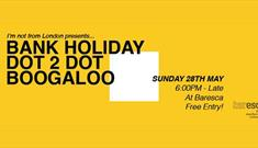 Bank Holiday BOOGALOO In Association with Dot to Dot Festival at Baresca