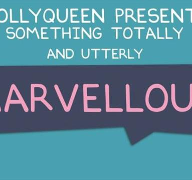 Molly Queen Presents........ Something Totally and Utterly Marvellous