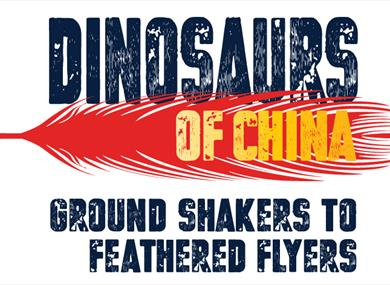 Satellite Exhibition: Dinosaurs of China - Ground Shakers to Feathered Flyers