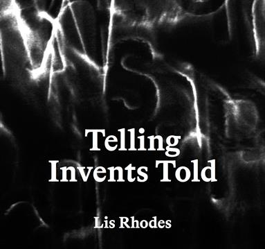 Book Launch: Lis Rhodes: Telling Invents Told